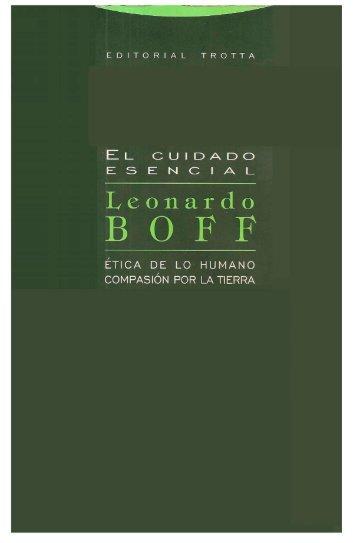 Leonardo Boff. El cuidado esencial, Etica de lo humano, compasión ...