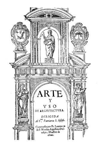Arte y Uso de Architectura. Compuesto por Fr. Laurencio de S ...