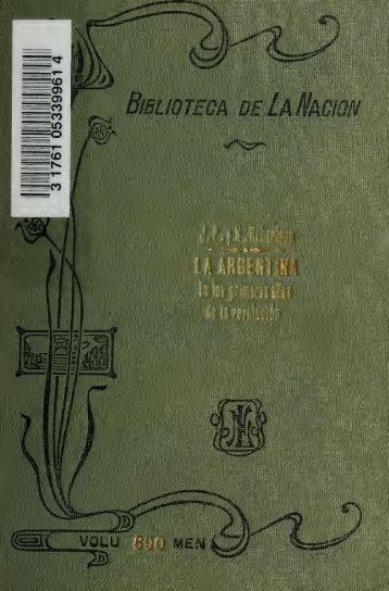 La Argentina en los primeros años de la revolución [por] J.P. y N ...