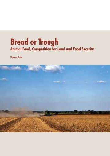 Bread or Trough Animal Feed, Competition for Land and ... - FDCL