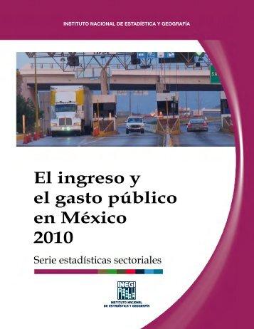 El ingreso y el gasto público en México 2010. Serie ... - Inegi