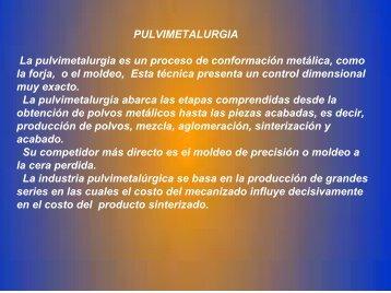 PULVIMETALURGIA La pulvimetalurgia es un proceso de ...