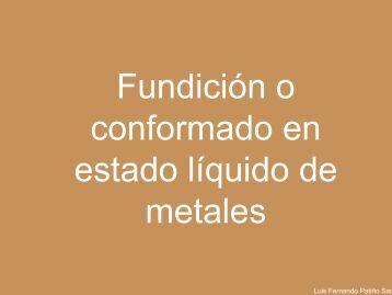 Fundición o conformado en estado líquido de metales