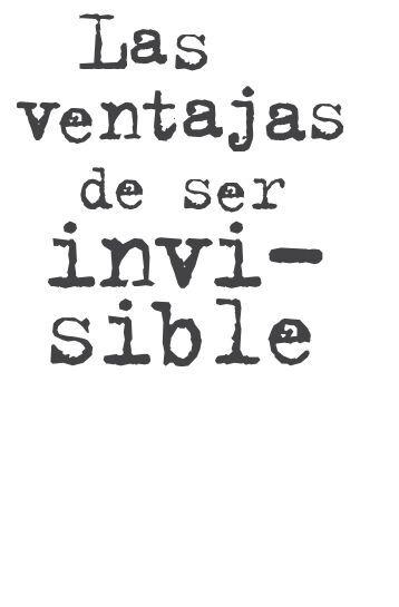 LAS VENTAJAS DE SER INVISIBLE.indd - Alfaguara Juvenil