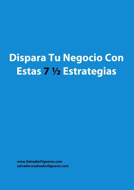 Dispara Tu Negocio Con Estas 7 ½ Estrategias - Salvador Figueros