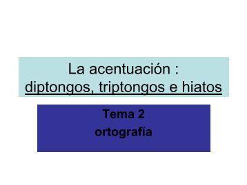 La acentuación : diptongos, triptongos e hiatos - IES Parque Goya