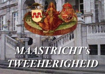 MAASTRICHT's TWEEHERIGHEID - Theo Bakker's Domein