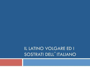 IL LATINO VOLGARE ED I SOSTRATI DELL'ITALIANO