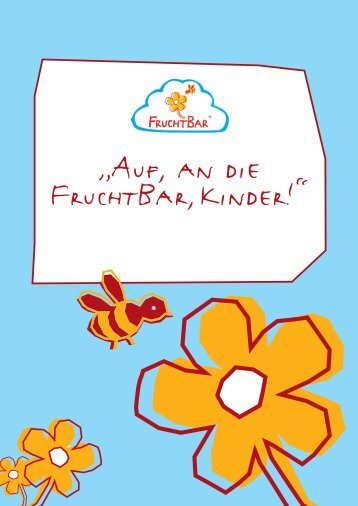 """""""Auf, an die FruchtBar,Kinder!"""""""