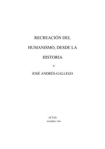 recreación del humanismo, desde la historia - José Andrés Gallego