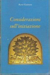 René Guénon - Considerazioni sull'iniziazione (testo ... - In quiete