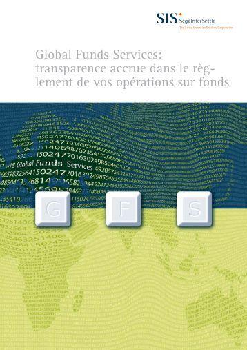 Global Funds Services: transparence accrue dans le règ- lement de ...