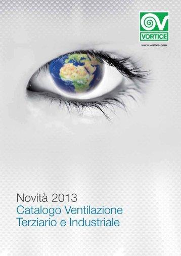 Novità 2013 Catalogo Ventilazione Terziario e Industriale - Vortice