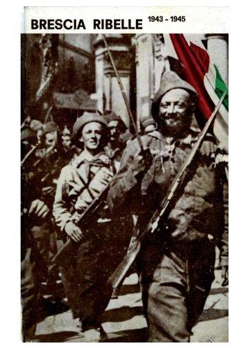 Brescia Ribelle 1943-1945 - Brescia Leonessa d'Italia