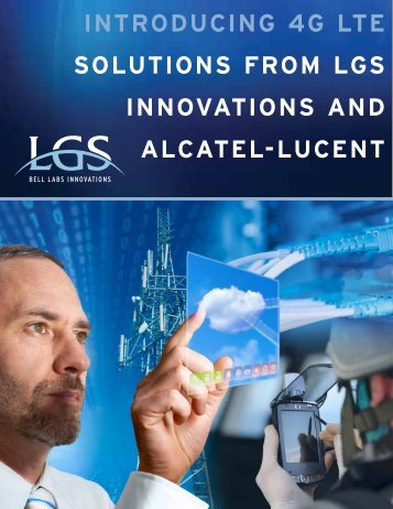 INTRODUCING 4G LTE SOLUTIONS FROM LGS INNOVATIONS AND ALCATEL-LUCENT