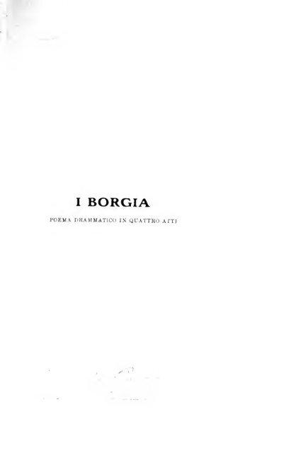 I Borgia, poema drammatico in quattro atti; epoca 1497-1503