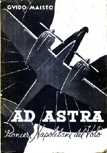 Ad Astra. Pionieri Napoletani del Volo, Guido Maisto, Editrice - AVIA