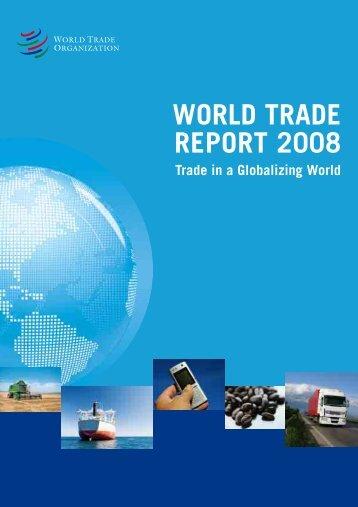WORLD TRADE REPORT 2008 - World Trade Organization
