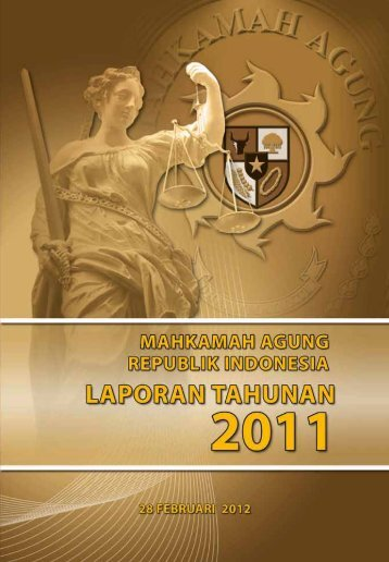 Laporan Tahunan Mahkamah Agung RI - Tahun 2011 - Pembaruan ...