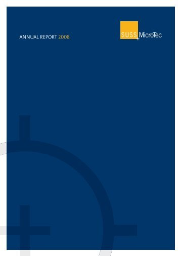 AnnuAl RepoRt 2008 - Investor Relations - SUSS MicroTec