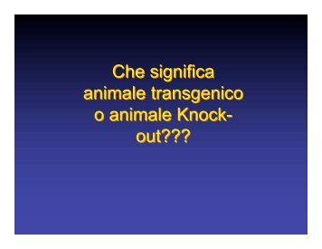 Che significa animale transgenico o animale Knock- out??? Che ...