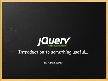 Slides for jQuery Mobile Introduction by Aaron Saray