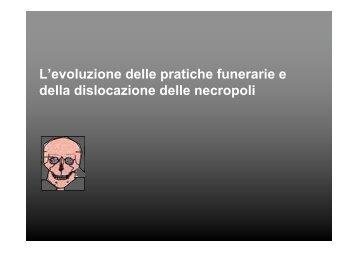 L'evoluzione delle pratiche funerarie e della dislocazione delle ...