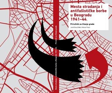 Mesta stradanja i antifašističke borbe u Beogradu 1941–44. - Rosa ...
