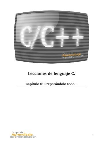 Lecciones de lenguaje C. - Grupo de Aprendizaje de Programación