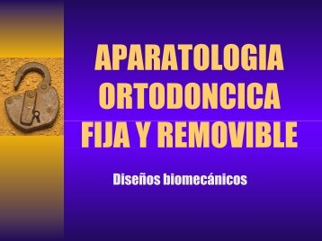 APARATOLOGIA ORTODONCICA FIJA Y REMOVIBLE