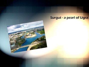 Surgut - a pearl of Ugra