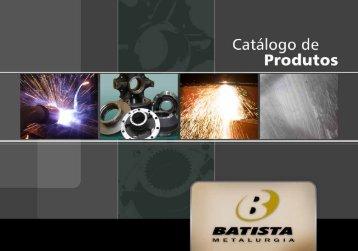 Baixe o nosso catálogo de produtos! - batista metalurgica