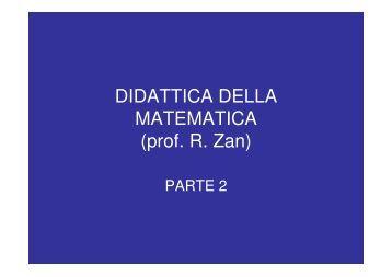 DIDATTICA DELLA MATEMATICA (prof. R. Zan) - Dipartimento di ...