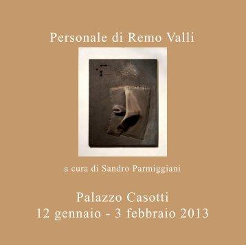 Personale di Remo Valli Palazzo Casotti 12 gennaio - 3 febbraio 2013