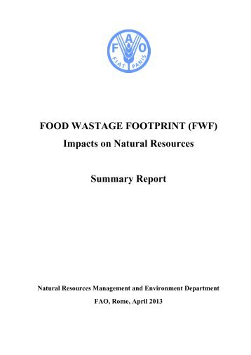 FOOD WASTAGE FOOTPRINT (FWF) Impacts on Natural Resources Summary Report