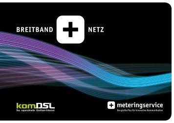 MeteringService Broschüre Breitband+Netz ... - komDSL