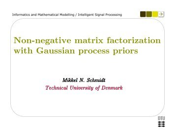 Non-negative matrix factorization with Gaussian ... - Mikkel N. Schmidt