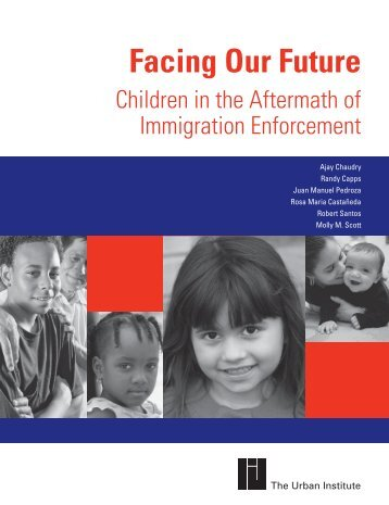 facing our future: children in the aftermath of immigration enforcement