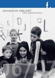 Jahresbericht 2006/2007 (1,61 MB) - Freies Gymnasium Basel