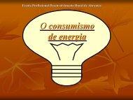 O consumismo de energia - Escola Profissional de ...