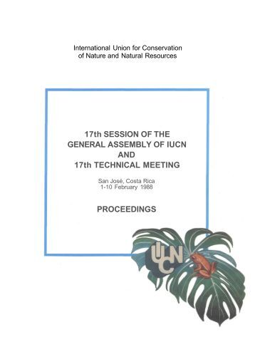 17th SESSION OF THE GENERAL ASSEMBLY OF IUCN AND 17th ...
