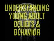 UNDERSTANDING YOUNG ADULT BELIEFS & BEHAVIOR