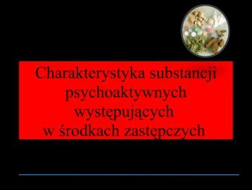 Charakterystyka substancji psychoaktywnych występujących w ...