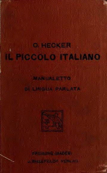 Il piccolo italiano; manualetto di lingua parlata ad uso degli studiosi ...