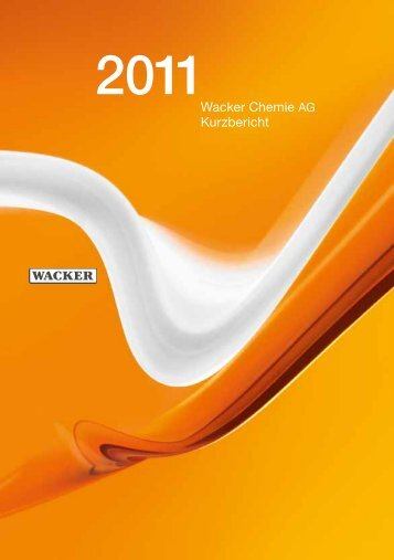 Kurzbericht 2011 (PDF | 1,9 MB) - Wacker Chemie