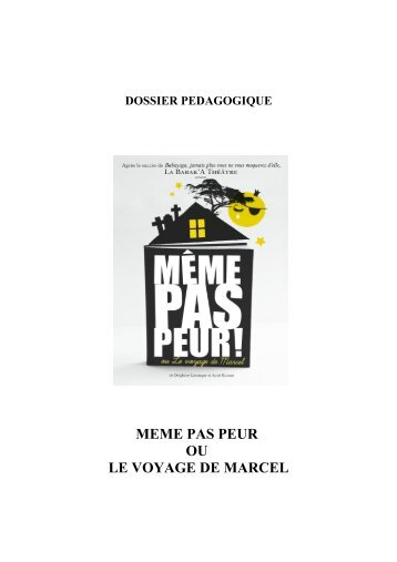 MEME PAS PEUR OU LE VOYAGE DE MARCEL - Barak'A Théâtre