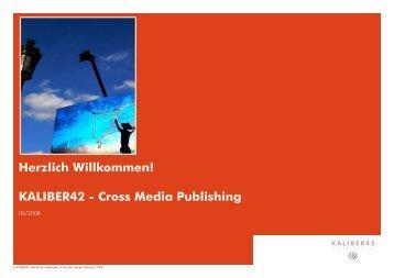 Herzlich Willkommen! KALIBER42 - Cross Media Publishing