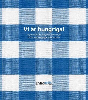 Vi är hungriga! - Inspiration, tips och fakta om mat för ... - Svensk Mjölk