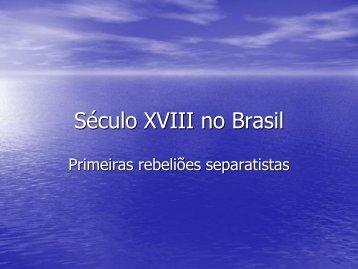 Século XVIII no BRASIL - Primeiras Rebeliões Separatistas