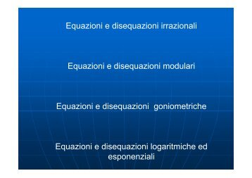 Equazioni e disequazioni irrazionali Equazioni e disequazioni